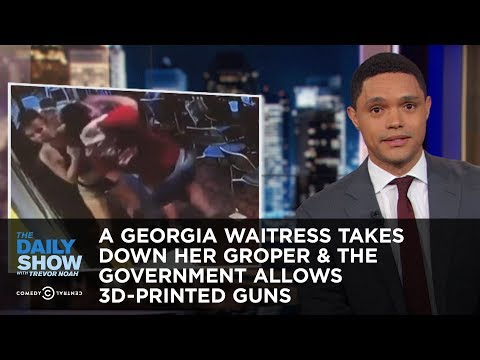 A Georgia Waitress Takes Down Her Groper & The Government Allows 3D-Printed Guns   The Daily Show