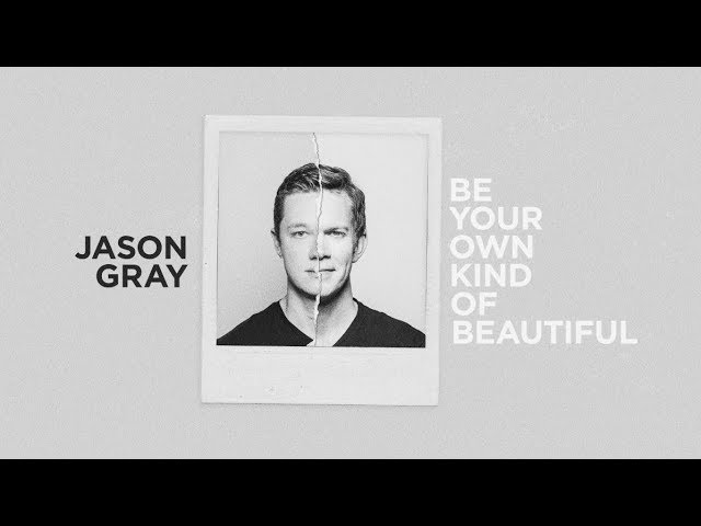 Jason Gray - Be Your Own Kind Of Beautiful (Lyric Video)
