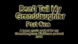 Don't Tell My Granddaughter Part 1 (introduction)