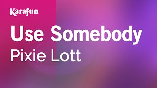 Karaoke Use Somebody - Pixie Lott *