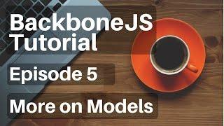Backbone.js Tutorial - 5 - More on Models