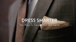 dress smarter two ways to step up your suit game