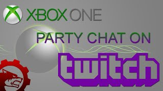 Xbox One Party Chat in Twitch Stream (Updated)