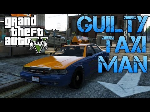 Grand Theft Auto V | THE GUILTY TAXI DRIVER