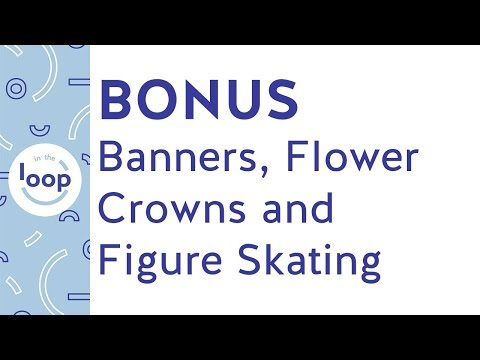 Bonus - Banners, Flower Crowns And Figure Skating