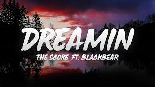 The Score - Dreamin (Lyrics) ft. blackbear ♪
