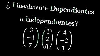 Determinar si estos Vectores son Linealmente Dependientes o Independientes   Álgebra Lineal