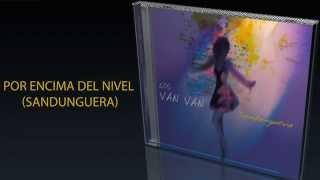 ★★★JUAN FORMELL Y LOS VAN VAN - POR ENCIMA DEL NIVEL (SANDUNGUERA)★★★