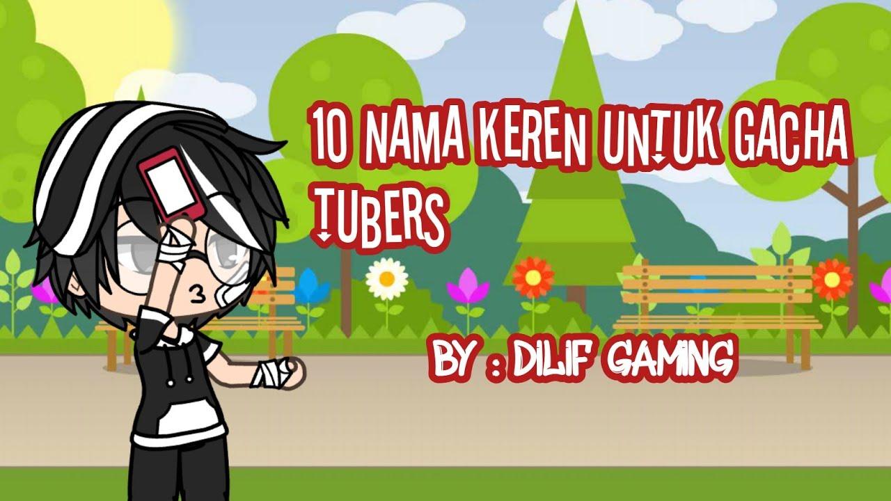 10 Nama Keren Untuk Gacha Tubers Glmm Youtube
