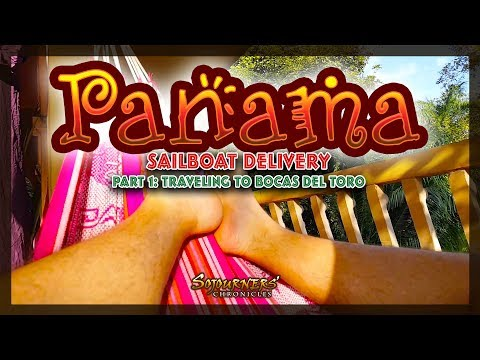 Panama, Sailboat Delivery, Part 1: Traveling to Bocas del Toro