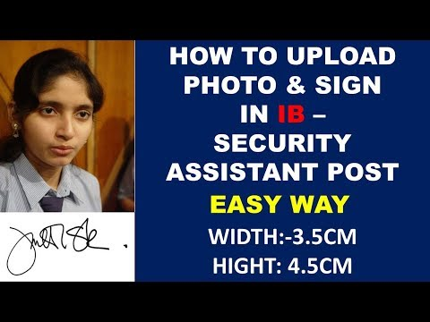 HOW TO UPLOAD PHOTO AND SIGN IN IB SECURITY ASSISTANT   HOW TO EDIT PHOTO WIDTH 3.5 CM HIGHT 4.5 CM