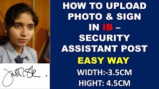 HOW TO UPLOAD PHOTO AND SIGN IN IB SECURITY ASSISTANT | HOW TO EDIT PHOTO WIDTH 3.5 CM HIGHT 4.5 CM