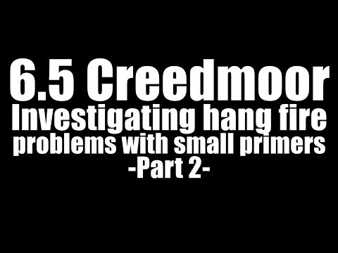 6.5 Creedmoor - Hang Fire Problems with Small Primers - Part 2