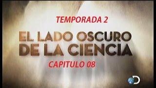 EL LADO OSCURO DE LA CIENCIA Temporada 2 - Capitulo 8