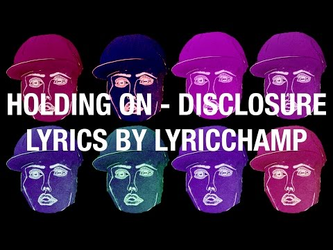 Holding On - Disclosure Ft. Gregory Porter Lyrics Video