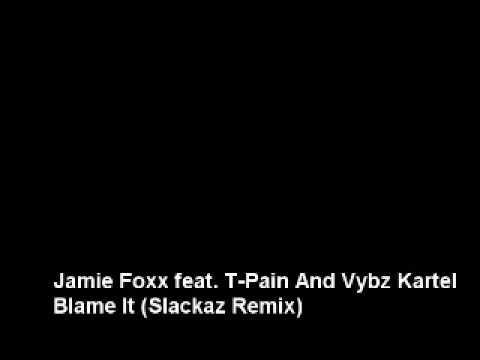 Jamie Foxx feat. T-Pain And Vybz Kartel - Blame It (Slackaz Remix)