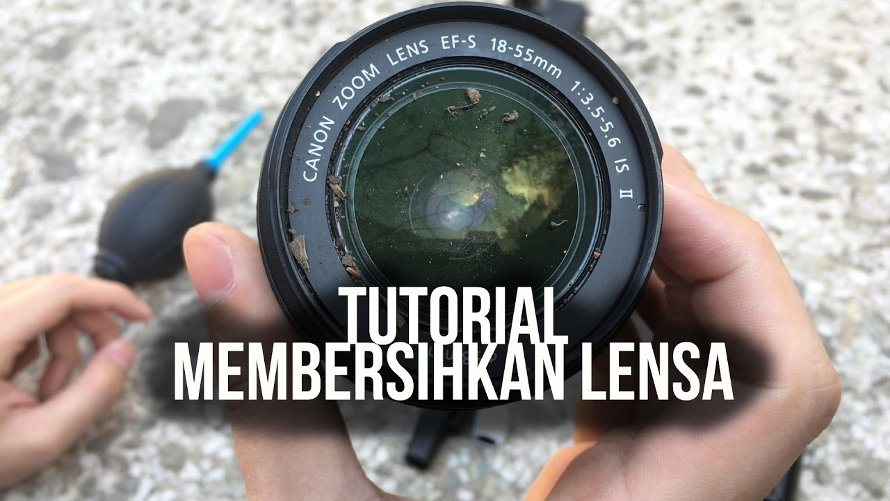Tutorial Cara Membersihkan Lensa - YouTube