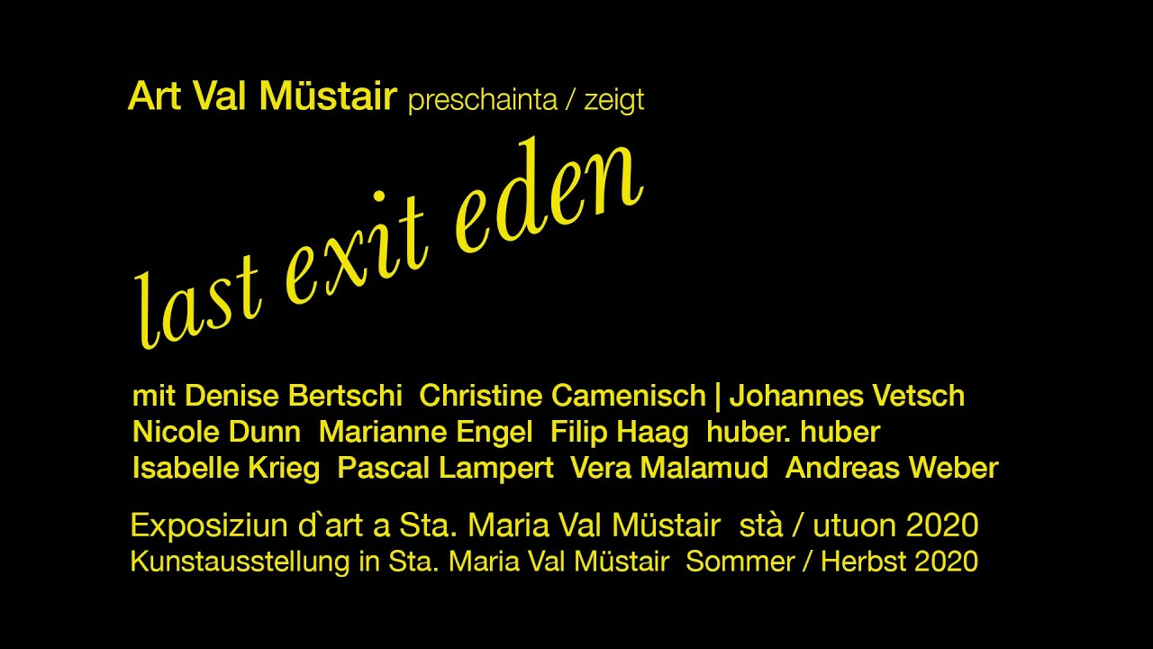 Download Dokumentation der Ausstellung LAST EXIT EDEN in Sta. Maria Val Müstair Sommer/Herbst 2020