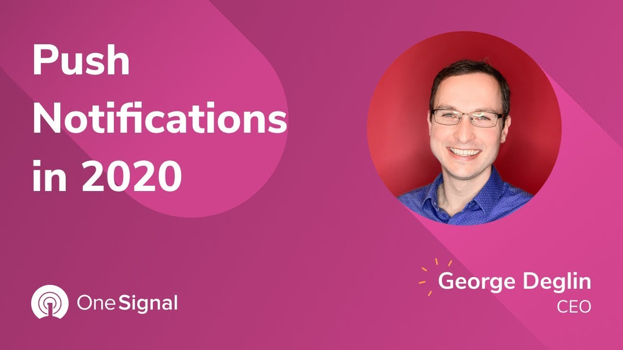 OneSignal Webinars: Push Notifications in 2020