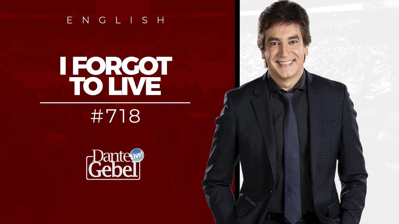 Dante Gebel #718 | I forgot to live