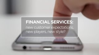 Financial Services: new customer expectations, new players, new style?