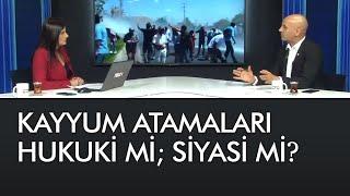 Kayyum atamaların perde arkasında ne var? - Türkiye'nin Gündemi (21 Ağustos 2019)