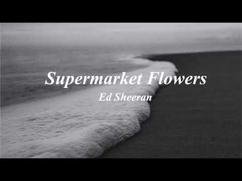supermarket flowers - ed sheeran (slowed)