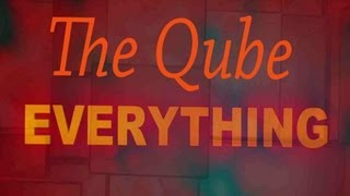 Everything - The Qube