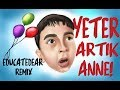 Download Yeter Artık Anne! (educatedear remix)