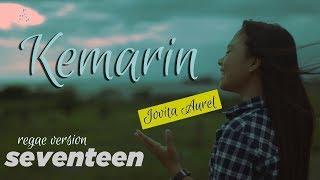 Download KEMARIN - SEVENTEN cover by Jovita Aurel - REGGAE VERSION