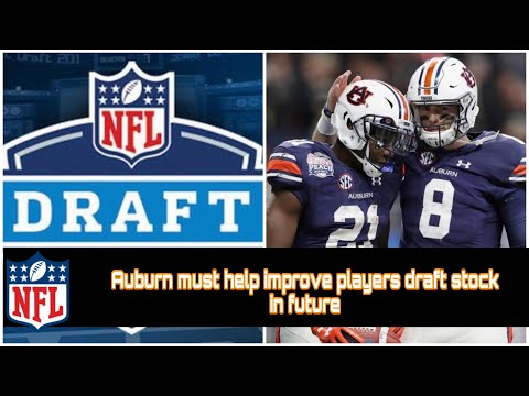 Auburn Football: NFL DRAFT Approaches, In The Future Auburn Must Improve Players Stock In Draft