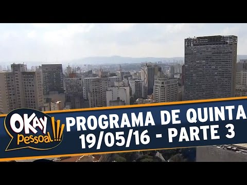Okay Pessoal!!! (19/05/16) - Quinta - Parte 3