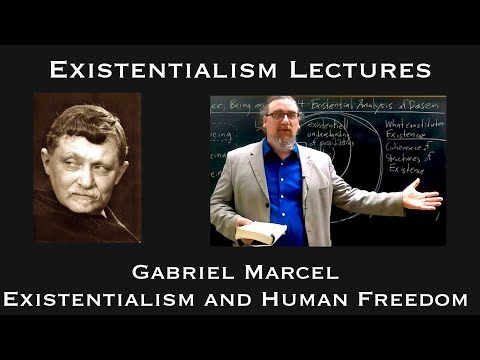 Existentialism: Gabriel Marcel, Existentialism and Human Freedom