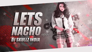 Let's Nacho | Badshah | Club Mix | DJ Skullz India | 2020 Remix
