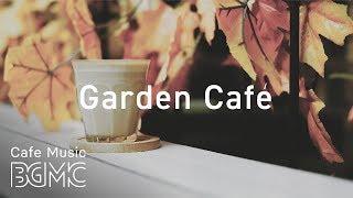 🍁Garden Café - Relaxing Bossa Nova & Jazz Music - Chill Out Café Music
