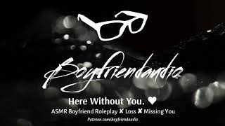 Here Without You [Boyfriend Roleplay][Missing You] ASMR