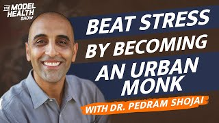 Dr. Pedram Shojai Interview How To Stop The Stress Cycle And Become An Urban Monk