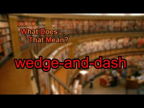 What Does Wedge-and-dash Mean?