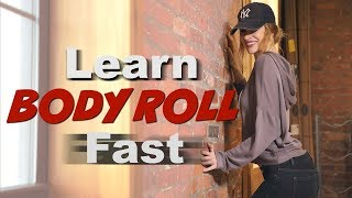How To Learn Body Roll Fast - It ALWAYS works!