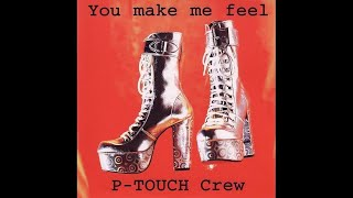 P-Touch Crew - You make me feel (Xtended club mix)