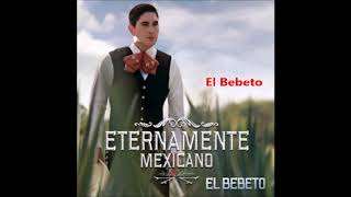 Descargar Mp3 El Bebeto | Eternamente Mexicano Album 2015
