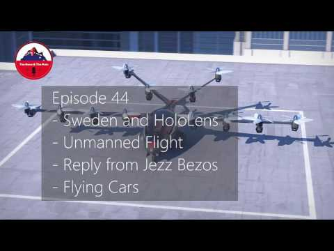#44 - Sweden, HoloLens, Unmanned Flight, Jeff Bezos and Flying Cars