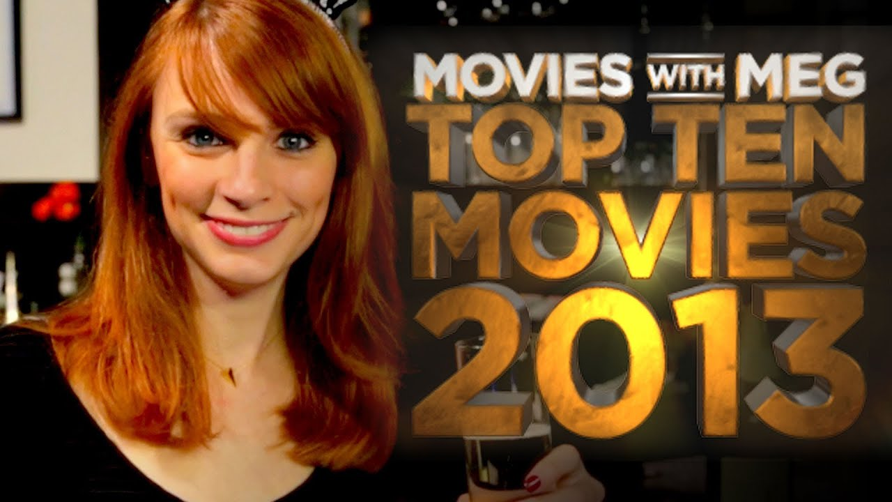 Top 10 Movies of 2013 - Movies With Meg (2013) Movie Review HD