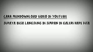 Cara Mendownload Video Di YouTube Agar Bisa Di Simpan Di Galeri Hp