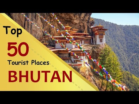 """BHUTAN"" Top 50 Tourist Places 