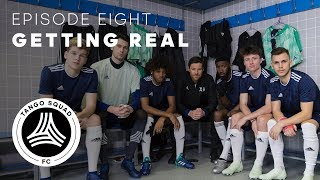 Getting Real | Episode 8 | Tango Squad F.C.