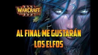 WARCRAFT 3: REIGN OF CHAOS - AL FINAL ME GUSTARÁN LOS ELFOS - Gameplay Español
