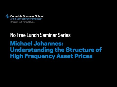 Michael Johannes: Understanding the Structure of High Frequency Asset Prices