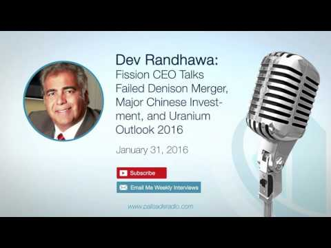 Dev Randhawa: Fission CEO Talks Failed Denison Merger, Chinese Investment and Uranium Outlook 2016