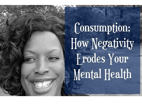 consumption;-how-negativity-erodes-your-mental-health
